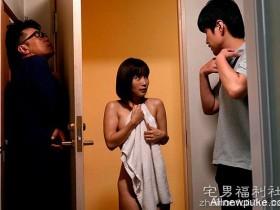 【蜗牛扑克】SSNI-336:可爱嫩妻小岛みなみ趁老公在洗澡时与公公偷情!